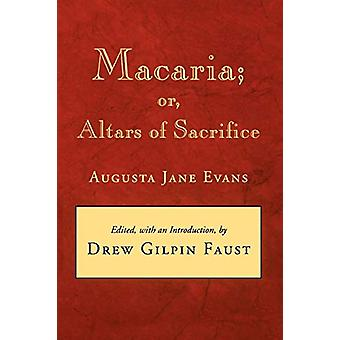 Macaria - or - Altars of Sacrifice by Augusta Jane Evans - 97808071166