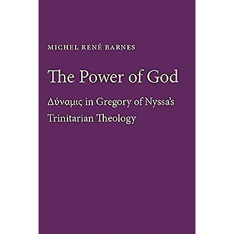 The Power of God - Dynamis in Gregory of Nyssa's Trinitarian Theology