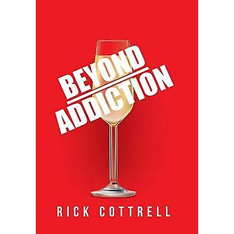 Beyond Addiction by Rick Cottrell - 9781491784464 Book