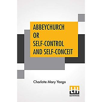 Abbeychurch Or Self-Control And Self-Conceit by Charlotte Mary Yonge