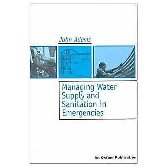 Managing Water Supply and Sanitation in Emergencies (Oxfam Skills and Practice)