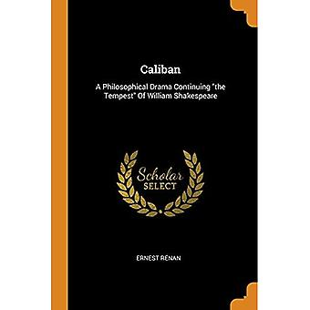 Caliban: A Philosophical Drama Continuing the Tempest of William Shakespeare
