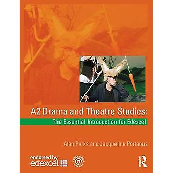 A2 Drama and Theatre Studies The Essential Introduction for Edexcel by Perks & AlanPorteous & Jacqueline