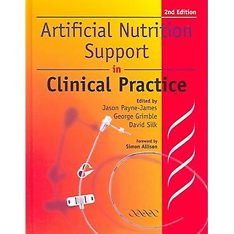 Artificial Nutrition Support by Edited by Jason Payne James & Edited by George Grimble & Edited by David Silk