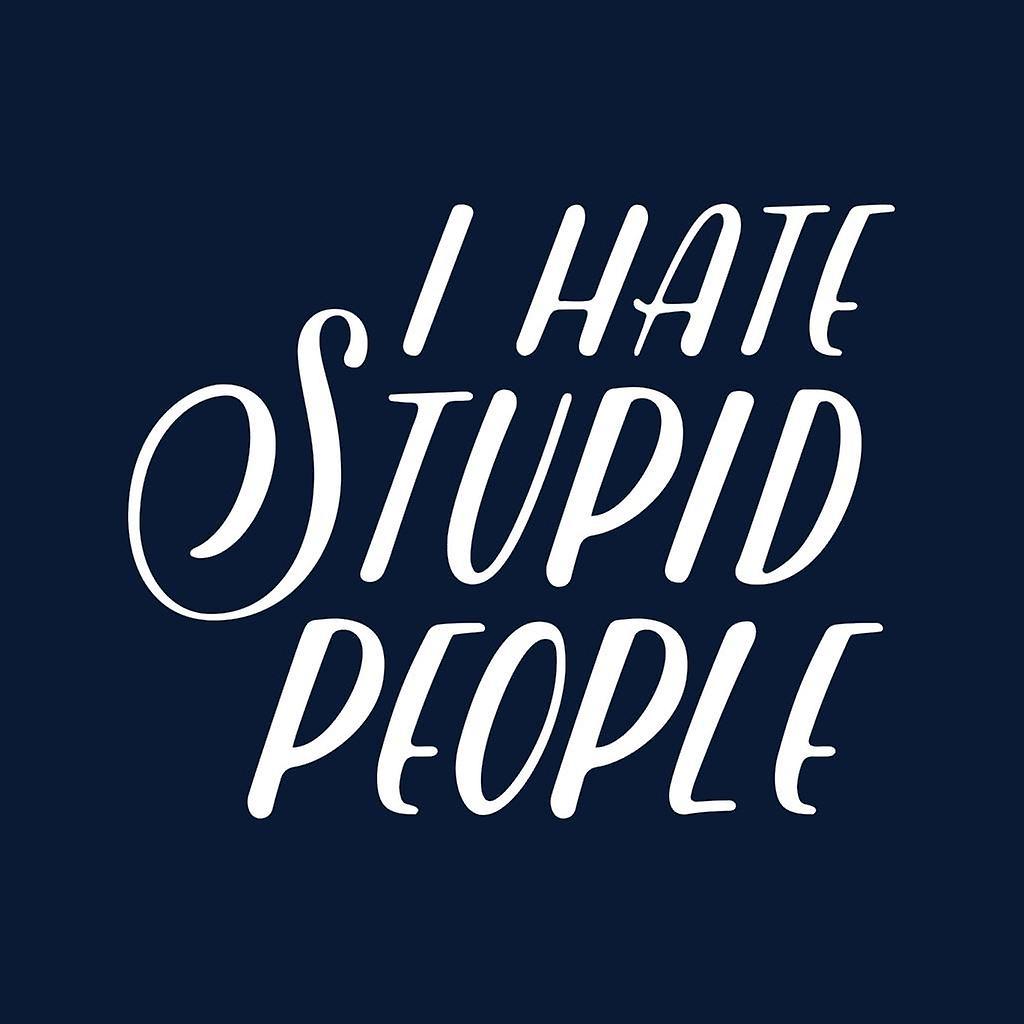 Ich hasse dumme menschen