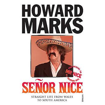 Senor Nice - Straight Life from Wales to South America by Howard Marks