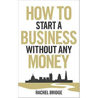Hur man startar ett företag utan pengar av Rachel Bridge - 97807535