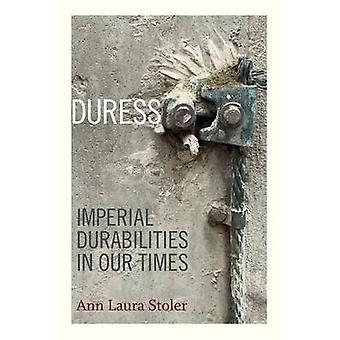 Przymusem - Imperial Durabilities w naszych czasach przez Ann Laura Stoler - 9780