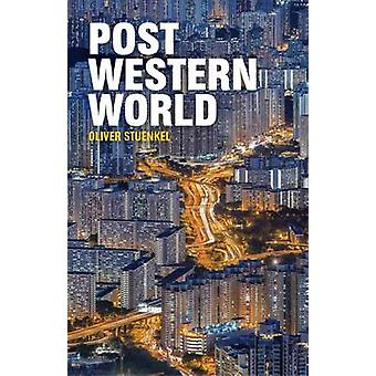 Post-Western World - How Emerging Powers are Remaking Global Order by
