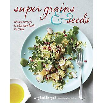 Super Grains et graines - saines façons de profiter de Super aliments tous les jours