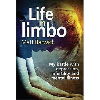 Life in Limbo - My Battle with Depression - Infertility and Mental Ill