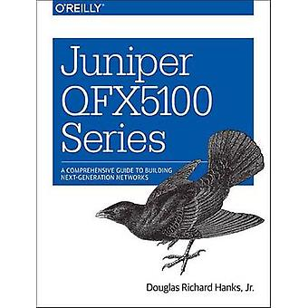 Juniper QFX 5100 Series - A Comprehensive Guide to Building Next Gener