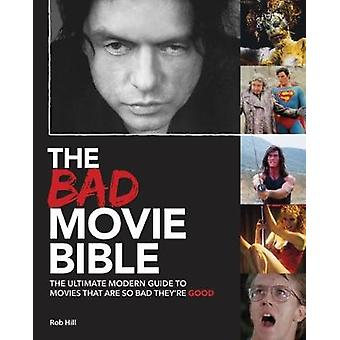 The Bad Movie Bible - The Ultimate Modern Guide to Movies That are So