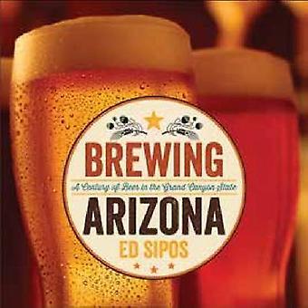 Bryggning Arizona - ett århundrade av öl i Grand Canyon tillstånd genom Ed Si