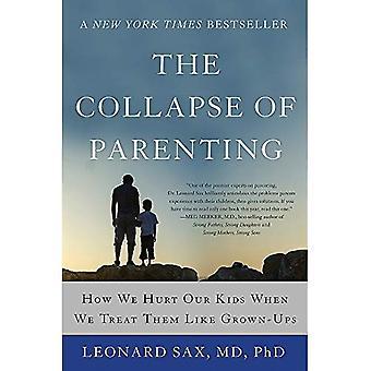 L'effondrement de la parentalité: comment nous blessons nos enfants quand nous les traitons comme des adultes
