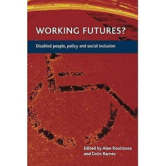 Arbeiten Futures: Menschen mit Behinderungen, Politik und soziale Eingliederung
