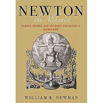 Newton the Alchemist: Science, Enigma, and the Quest for Nature's \