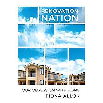Renovering Nation: Australiens besatthet hem: vår besatthet av hem