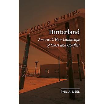 Hinterland - America's New Landscape of Class and Conflict by Phil A.