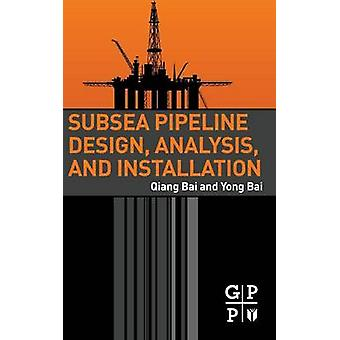 Subsea Pipeline Design Analysis and Installation by Bai & Qiang