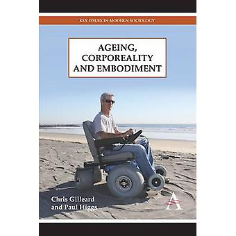 Ageing Corporeality and Embodiment by Gilleard & Chris