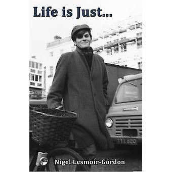 Life is Just ... by LesmoirGordon & Nigel