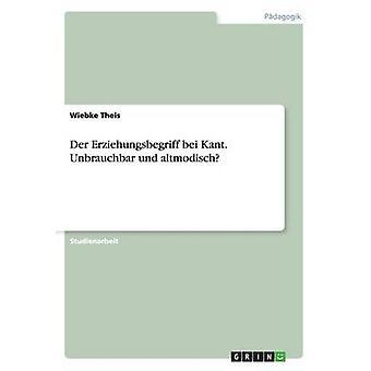 Der Erziehungsbegriff bei Kant. Unbrauchbar und altmodisch av Theis & Wiebke