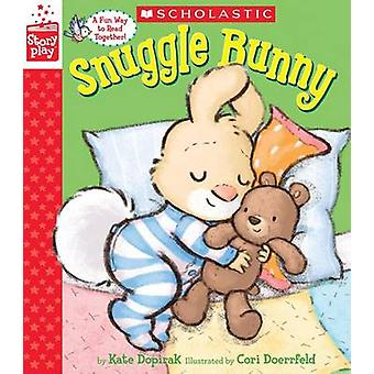 Snuggle Bunny (a Storyplay Book) by Kate Dopirak - 9780545815369 Book