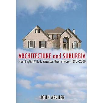 Architecture and Suburbia - From English Villa to American Dream House