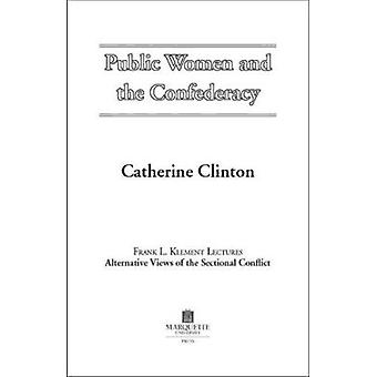Public Women and the Confederacy by Catherine Clinton - 9780874623321