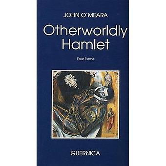 Otherworldly Hamlet - Four Essays by John O'Meara - 9780920717509 Book