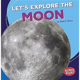 Let's Explore the Moon by Walt Moon - 9781512455366 Book