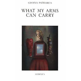 What My Arms Can Carry by Gianna Patriarca - 9781550712117 Book