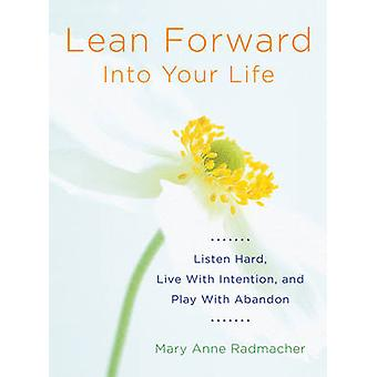 Lean Forward into Your Life - Listen Hard - Live with Intention - and