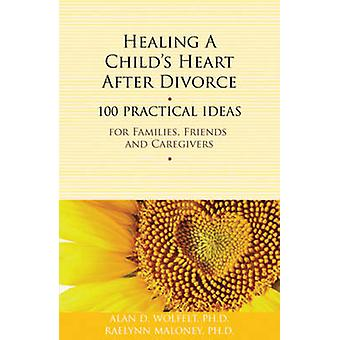 Healing a Child's Heart After Divorce - 100 Practical Ideas for Famili