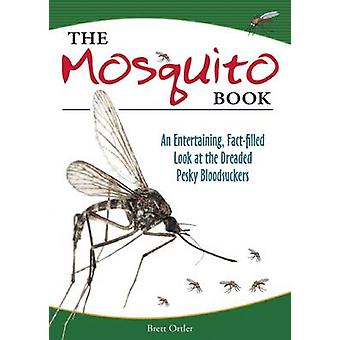 The Mosquito Book - An Entertaining - Fact-Filled Look at the Dreaded