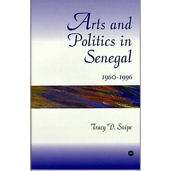 Arts And Politics In Senegal 1960-1996 by Tracy D. Snipe - 9780865436
