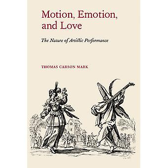 Motion - Emotion - & Love - The Nature of Artistic Performance by Thom