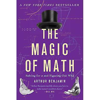 La magie des maths - résoudre pour X et comprendre pourquoi par Arthur Benja