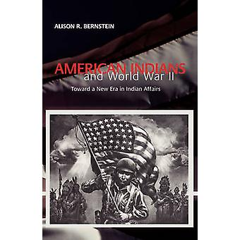 American Indians and World War II by Alison R. Bernstein