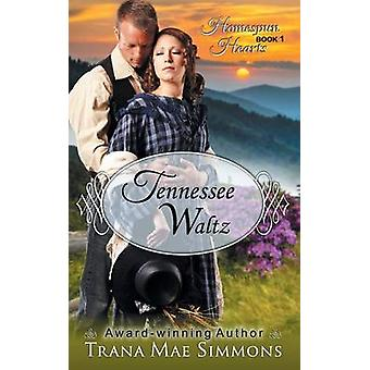 Tennessee Waltz The Homespun Hearts Series Book 1 by Simmons & Trana Mae