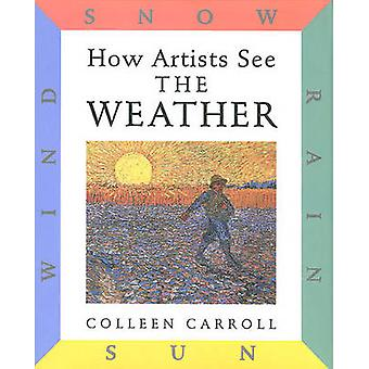 How Artists See the Weather - Sun Rain Wind Snow by Colleen Carroll -