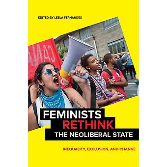 Feminists Rethink the Neoliberal State Inequality Exclusion and Change by Fernandes & Leela