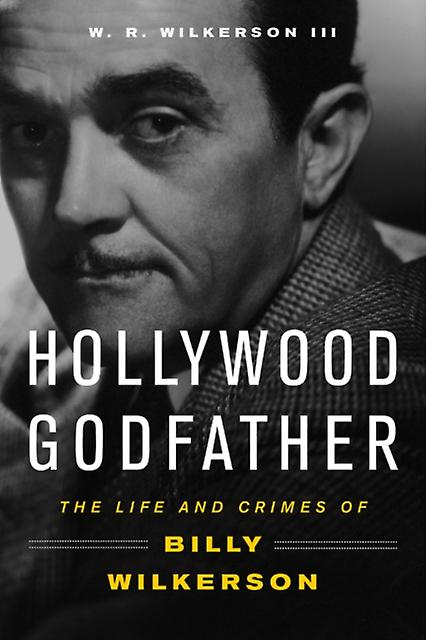 Hollywood Godfather by W R Wilkerson