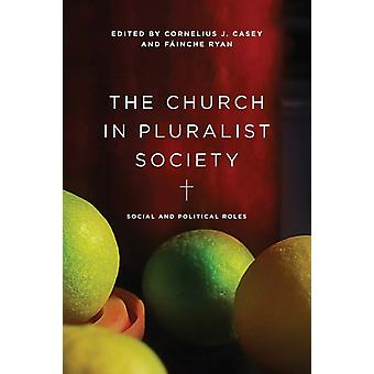 The Church in Pluralist Society Social and Political Roles by Casey & Cornelius J.