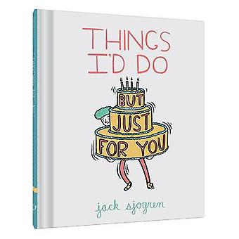 Things Id Do But Just for You by Jack Sjogren