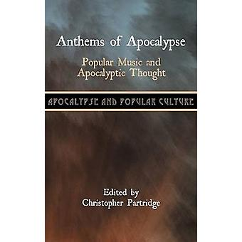 Anthems of Apocalypse Popular Music and Apocalyptic Thought by Partridge & Christopher