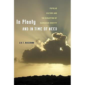 In Plenty and in Time of Need  Popular Culture and the Remapping of Barbadian Identity by Lia T Bascomb