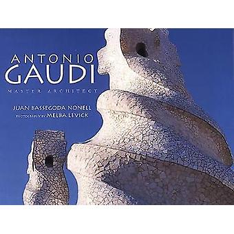 Antonio Gaudi Master Architect by Juan Bassegoda Nonell & Photographs by Melba Levick