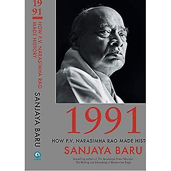 1991: How P. V. Narasimha Rao Made History (Hardback)